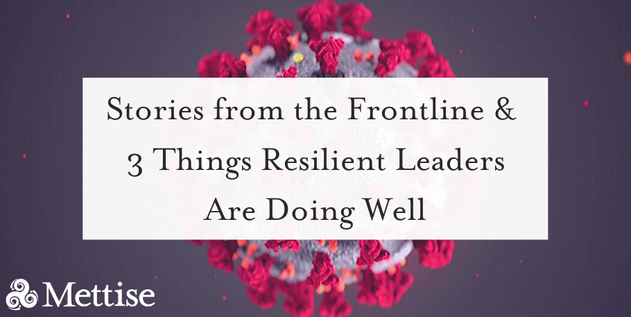 Stories from the Frontline & 3 Things Resilient Leaders Are Doing Well