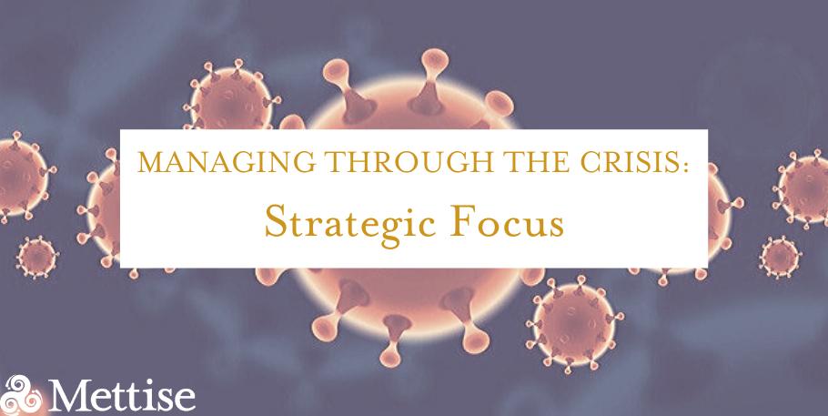 Managing Through the Crisis: Strategic Focus